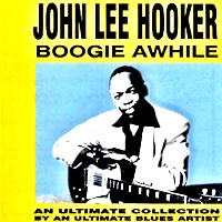 Featured CD: Boogie Awhile by John Lee Hooker.