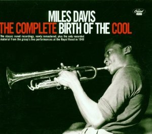 Featured CD: The Complete Birth of the Cool [Original recording reissued, Original recording remastered] by Miles Davis.