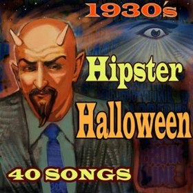 Hipster Halloween - Various Artists of the 1930's - 40 Halloween songs