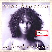 Featured CD: Un-Break My Heart by Toni Braxton (US Single).