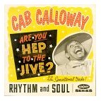 Cab Calloway: Are You Hep To That Jive