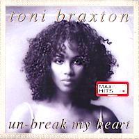 Featured CD: Un-Break My Heart by Toni Braxton (US Single).